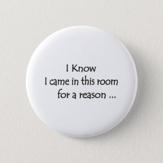 I know I came in this room for a reason... 6 Cm Round Badge