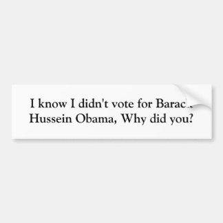 I know I didn t vote for Barack Hussein Obama Bumper Sticker