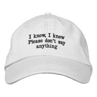 I know, I know, please don't say anything hat Embroidered Hat