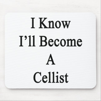 I Know I ll Become A Cellist Mouse Pads