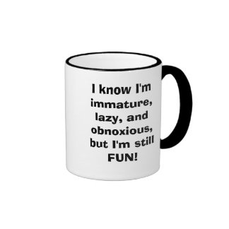 I know I m immature lazy and obnoxious but I Mugs