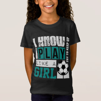 i know i play like a girl soccer T-Shirt