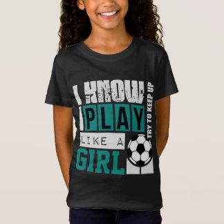 i know i play like a girl soccer t shirts
