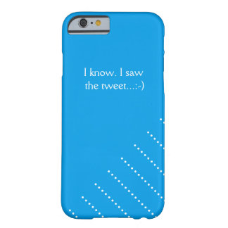 I know. I saw the tweet. Barely There iPhone 6 Case