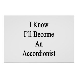 I Know I'll Become An Accordionist Posters