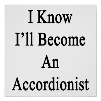 I Know I'll Become An Accordionist Print