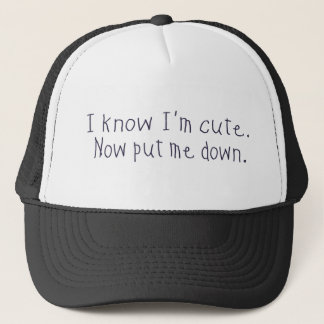 I know I'm cute Trucker Hat