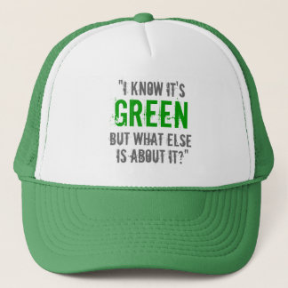 """I Know it's Green..."" Trucker Hat"