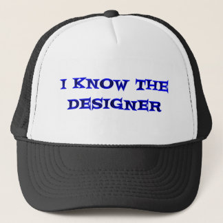 I Know The Designer Trucker Hat
