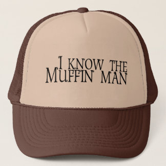I Know The Muffin Man Cap