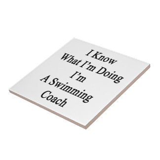I Know What I'm Doing I'm A Swimming Coach Ceramic Tiles