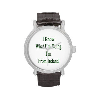 I Know What I'm Doing I'm From Ireland Wristwatches