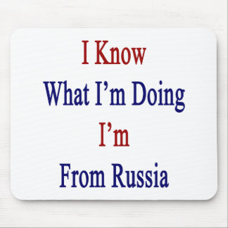 I Know What I'm Doing I'm From Russia Mouse Pad