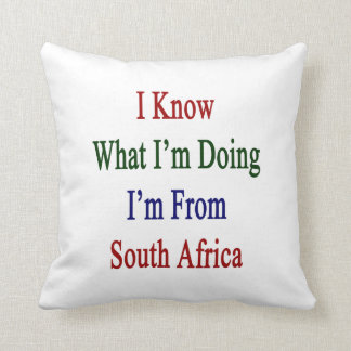 I Know What I'm Doing I'm From South Africa Cushion