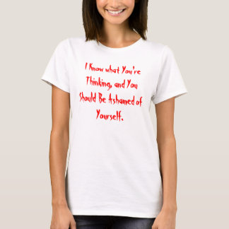 I Know what You're Thinking T-Shirt