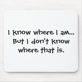 I know where I am - Senior Citizens Mouse Mat