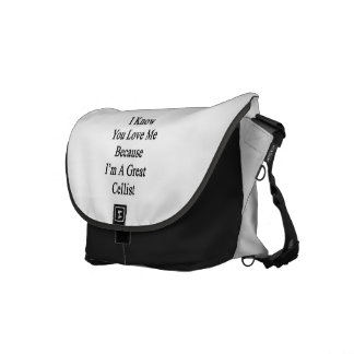 I Know You Love Me Because I'm A Great Cellist Messenger Bag