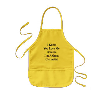 I Know You Love Me Because I'm A Great Clarinetist Apron
