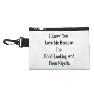 I Know You Love Me Because I'm Good Looking And Fr Accessories Bags