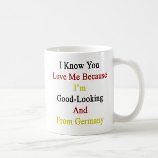 I Know You Love Me Because I'm Good Looking And Fr Basic White Mug
