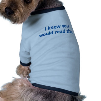 I know you'd read doggie tee