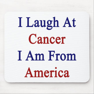 I Laugh At Cancer I Am From America Mousepad