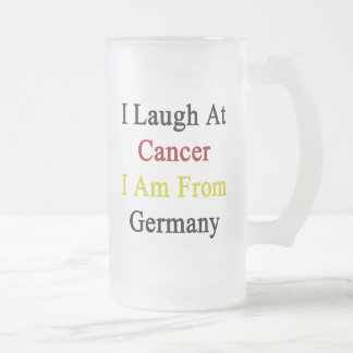 I Laugh At Cancer I Am From Germany 16 Oz Frosted Glass Beer Mug
