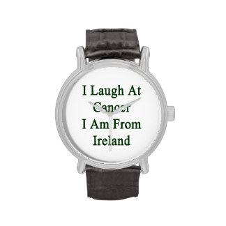 I Laugh At Cancer I Am From Ireland Wrist Watches