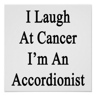 I Laugh At Cancer I'm An Accordionist Posters