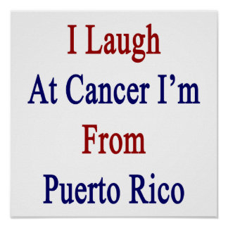 I Laugh At Cancer I'm From Puerto Rico Poster