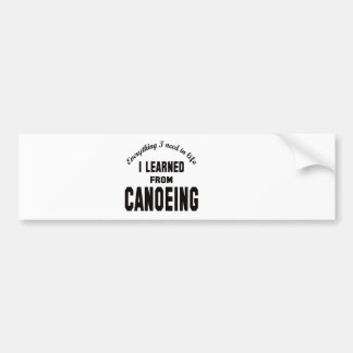 I Learned From Canoeing. Bumper Sticker