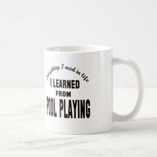 I Learned From Pool Playing. Mug