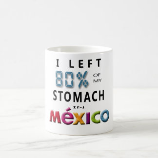 I Left 80% of my Stomach in Mexico Coffee Mug