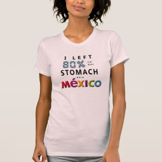 I left 80% of my Stomach in Mexico T-Shirt