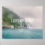 I Left My Heart -Alaska Coastal Landscape   Poster