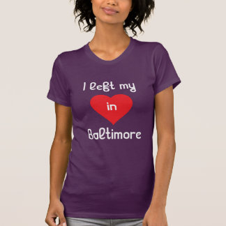 I left my heart in Baltimore T-Shirt