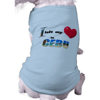 I left my heart in Cebu - Love Gift Pet Shirt