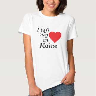 """""""I left my heart in Maine T-shirt"""