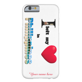 I left my heart in Philippines -Custom Case Barely There iPhone 6 Case