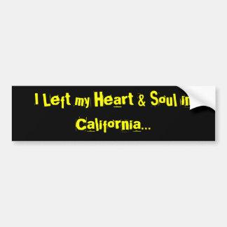 I Left my Heart & Soul in California... Bumper Sticker