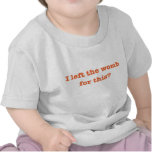I Left the Womb for This? Tee Shirt