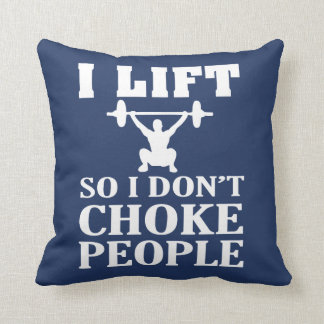 I LIFT So I Don't Choke People Cushion