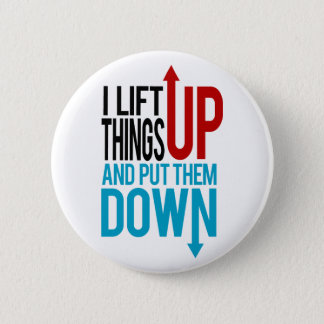 I Lift Things up Funny Gym Rat 6 Cm Round Badge