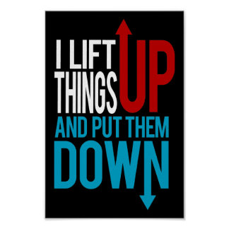 I Lift Things up Funny Gym Rat Poster