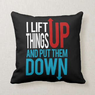 I Lift Things up Funny Gym Rat Throw Cushions
