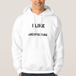 I like architecture hoodie