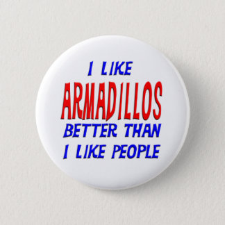 I Like Armadillos Better Than I Like People Button