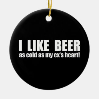 I Like Beer Cold As My Ex's Heart Funny Round Ceramic Decoration