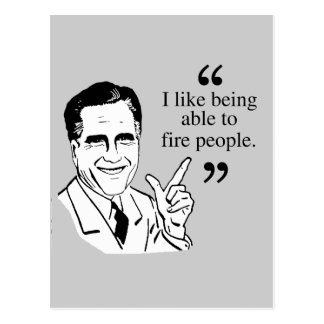 I like being able to fire people - Romney Quote Postcards