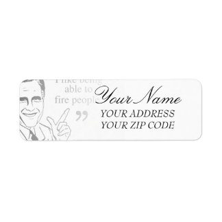 I like being able to fire people - Romney Quote Return Address Label